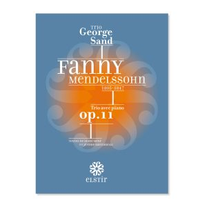 Fanny Mendelssohn Trio avec piano op.11 - Trio George Sand. Elstir, label de musique novateur.