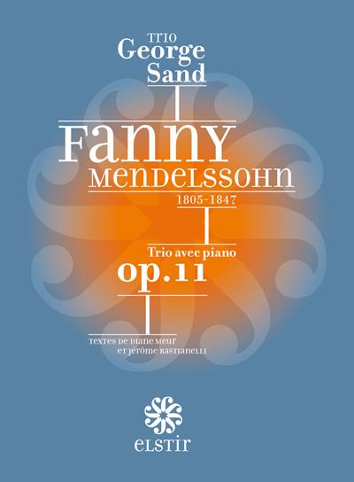 Trio avec piano op.11 - Fanny Mendelssohn par le Trio George Sand. Elstir, label de musique novateur.