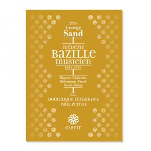 Bazille Musicien. Trio George Sand. Texte de Dominique Fernandez et Paul Perrin